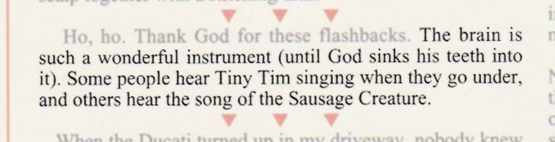 The brain is such a wonderful instrument (until God sinks his teeth into it). Some people hear Tiny Tim singing when they go under, and some others hear the song of the Sausage Creature.